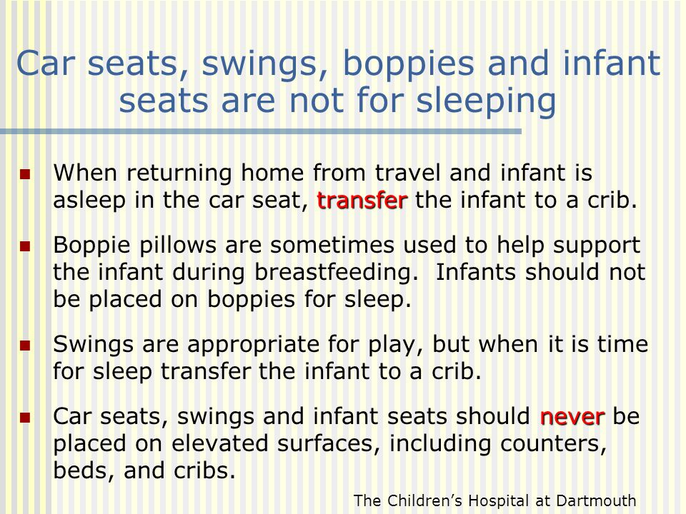 Car seats, swings, boppies and infant seats are not for sleeping