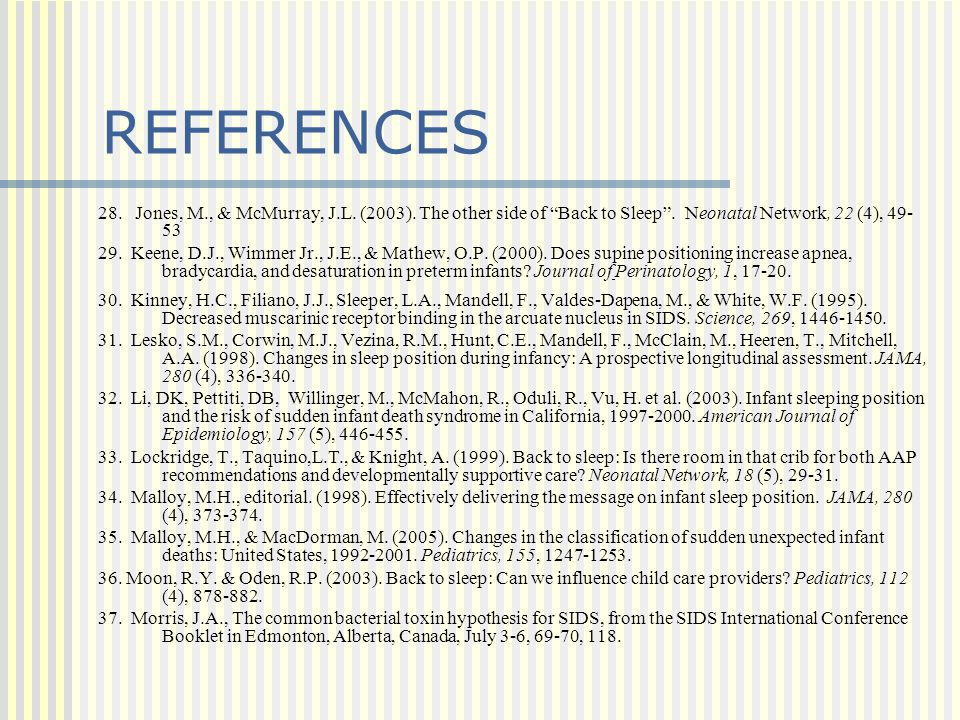 REFERENCES 28. Jones, M., & McMurray, J.L. (2003). The other side of Back to Sleep . Neonatal Network, 22 (4), 49-53.