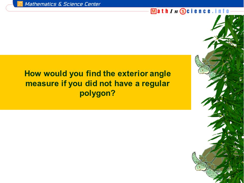 How would you find the exterior angle measure if you did not have a regular polygon
