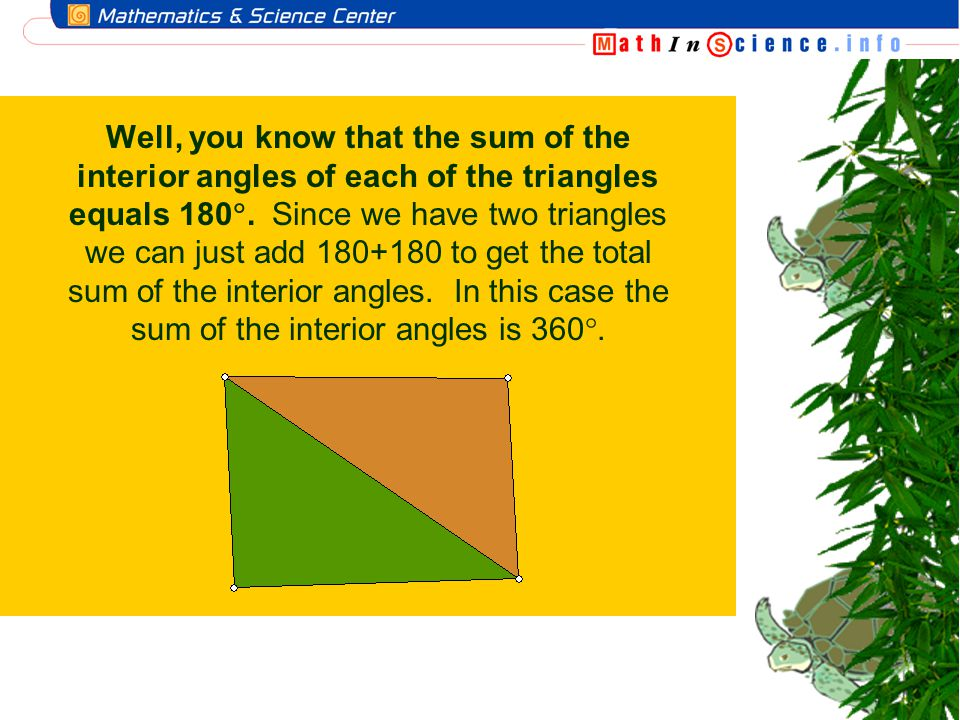 Well, you know that the sum of the interior angles of each of the triangles equals 180.