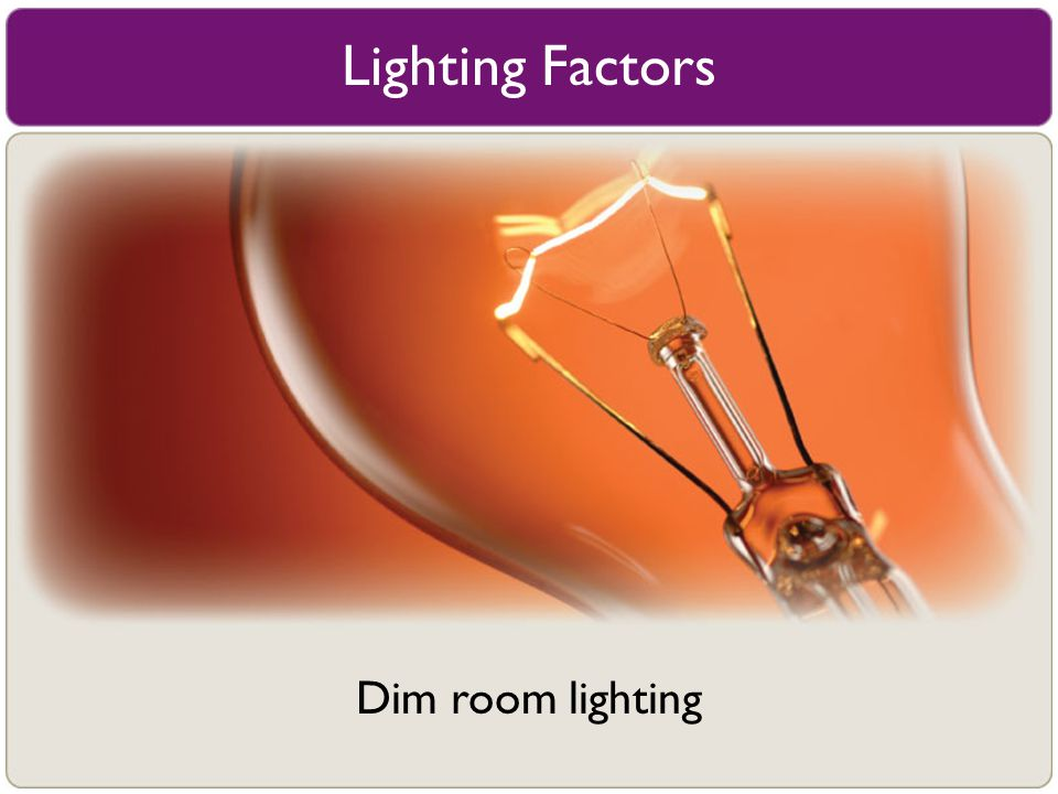 Lighting Factors Dim room lighting