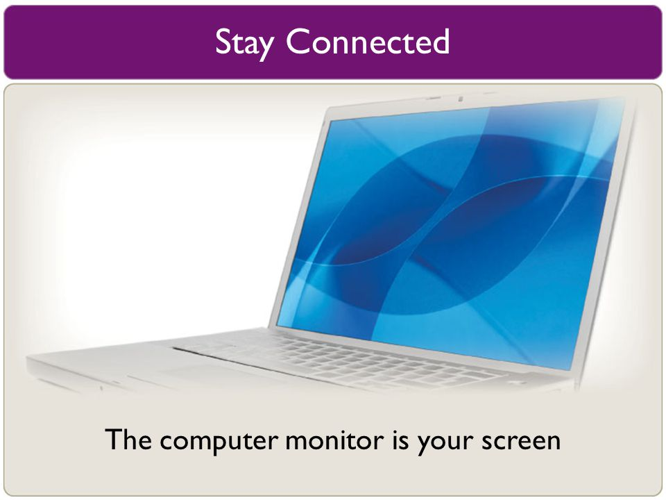 The computer monitor is your screen