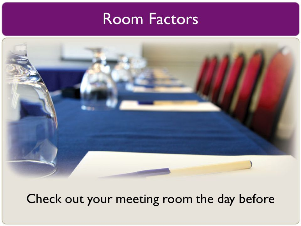 Check out your meeting room the day before
