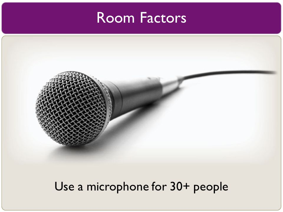 Use a microphone for 30+ people