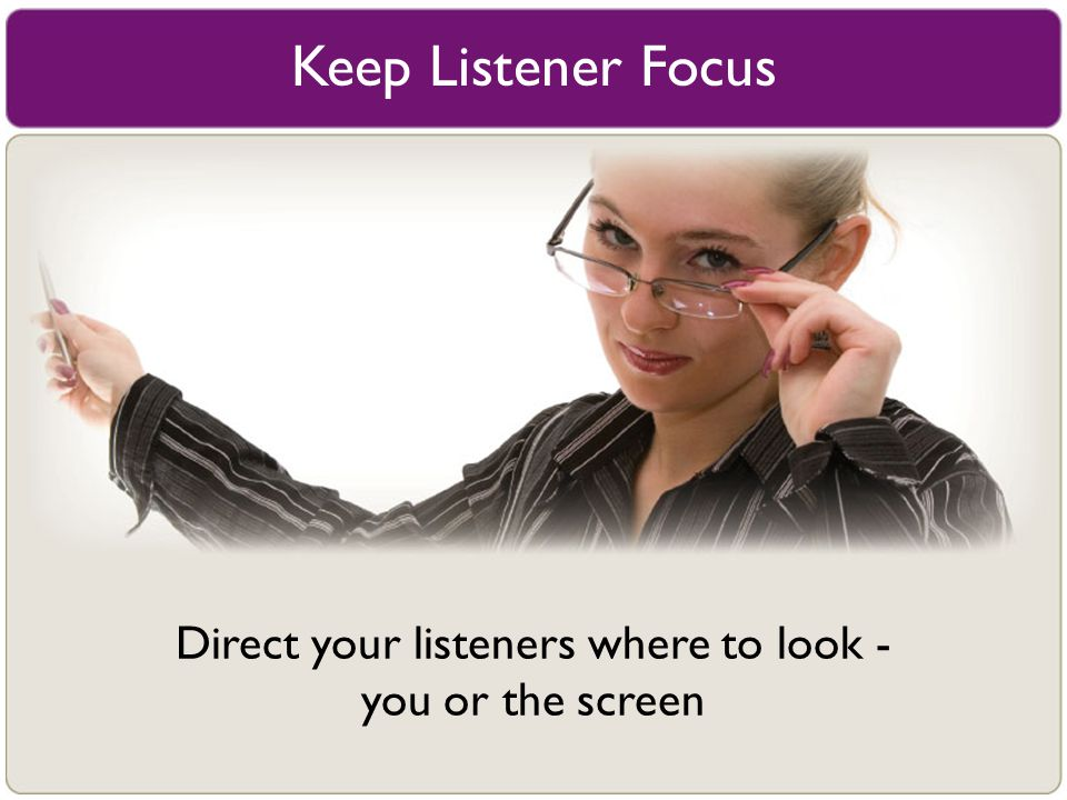 Direct your listeners where to look -