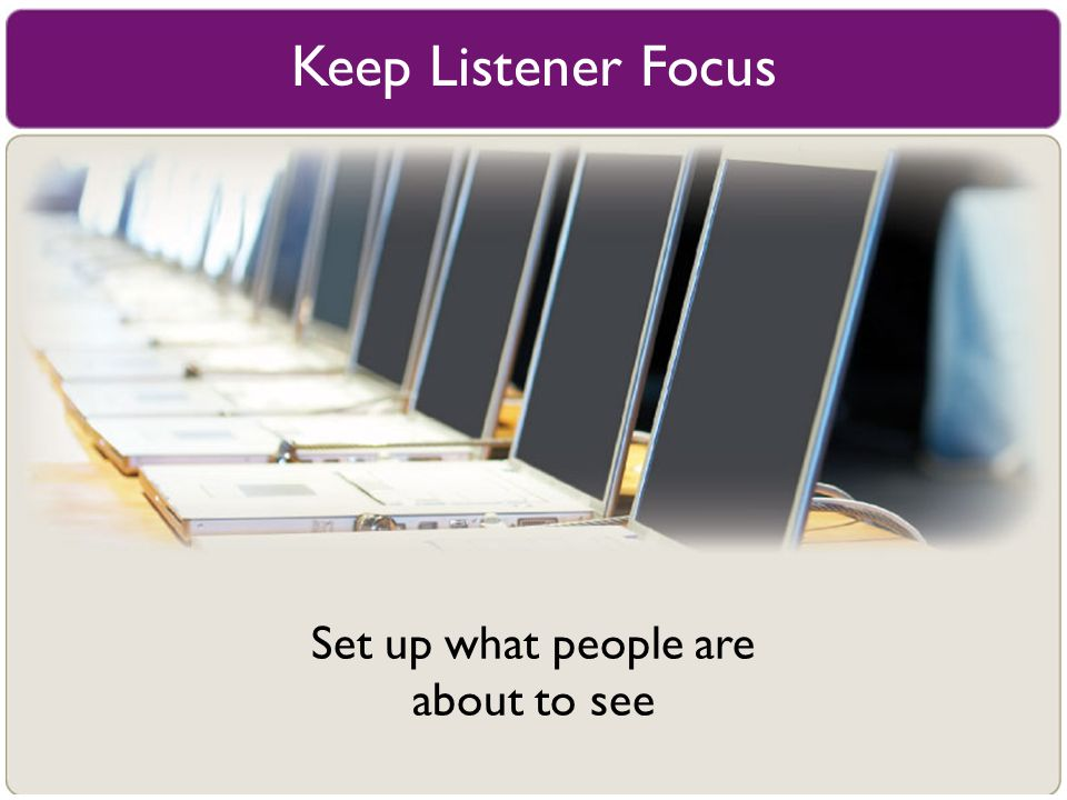 Keep Listener Focus Set up what people are about to see