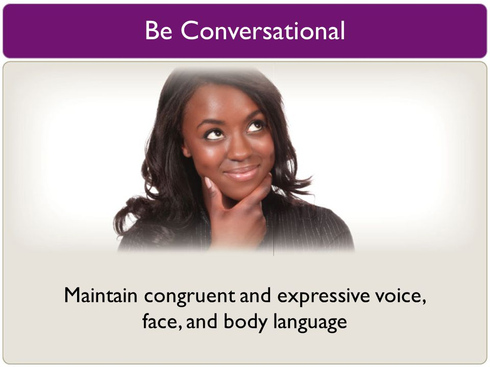 Maintain congruent and expressive voice,