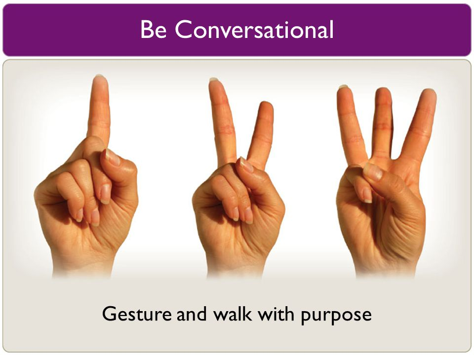 Gesture and walk with purpose