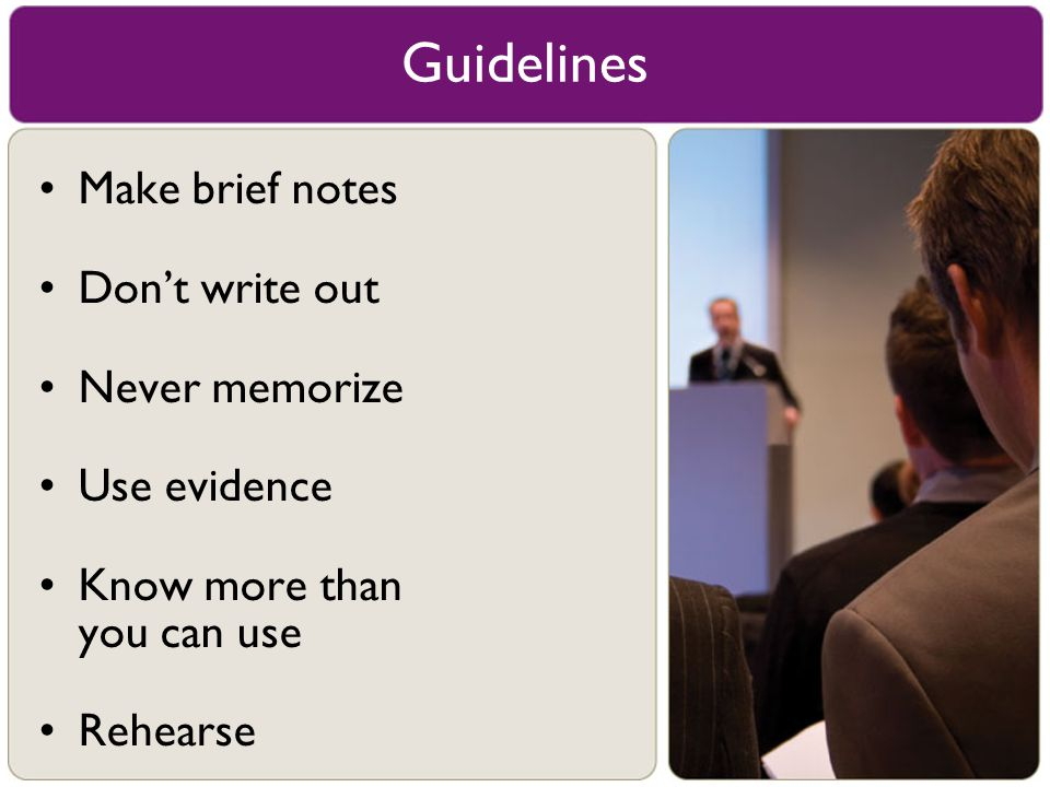 Guidelines Make brief notes Don't write out Never memorize