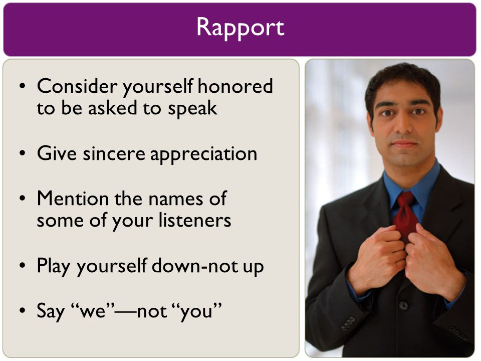 Rapport Consider yourself honored to be asked to speak