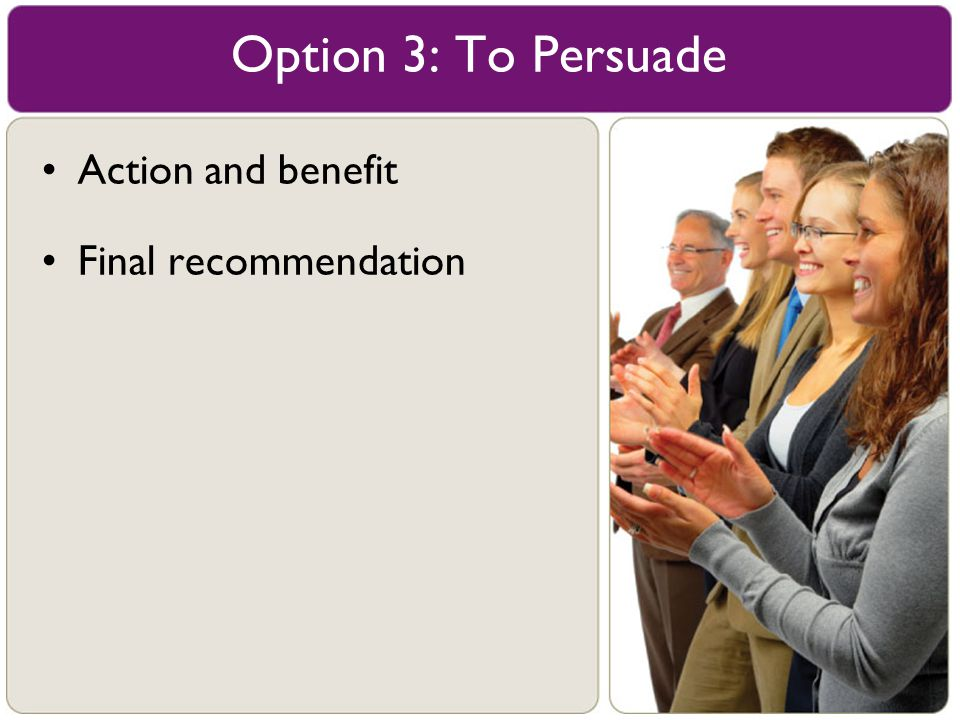 Option 3: To Persuade Action and benefit Final recommendation