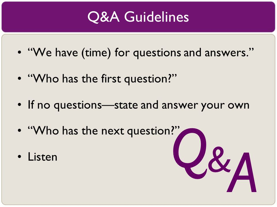 Q A & Q&A Guidelines We have (time) for questions and answers.