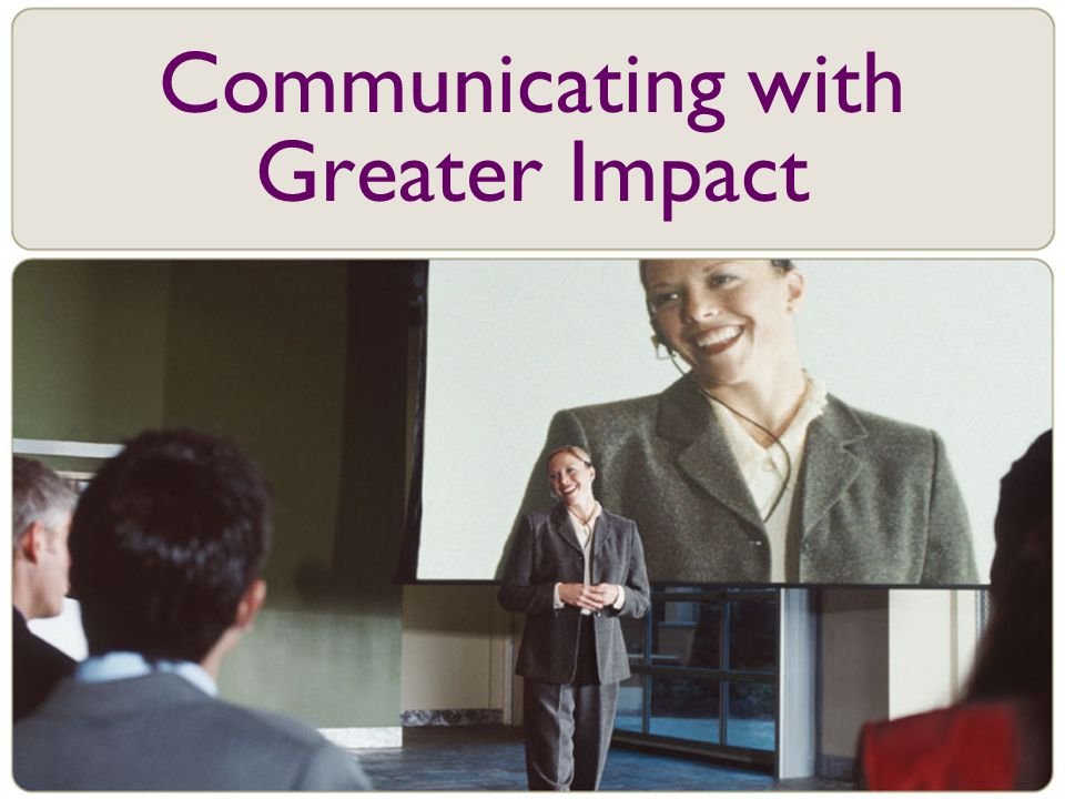 Communicating with Greater Impact