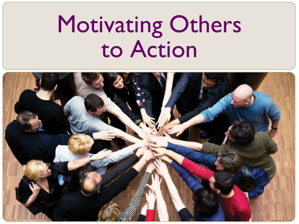 Motivating Others to Action