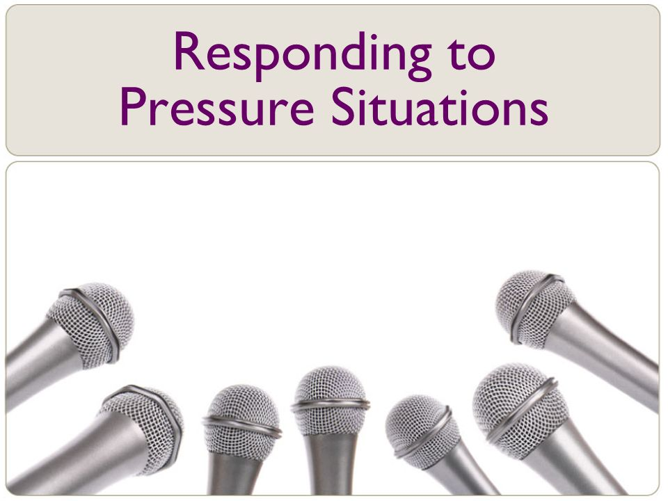 Responding to Pressure Situations