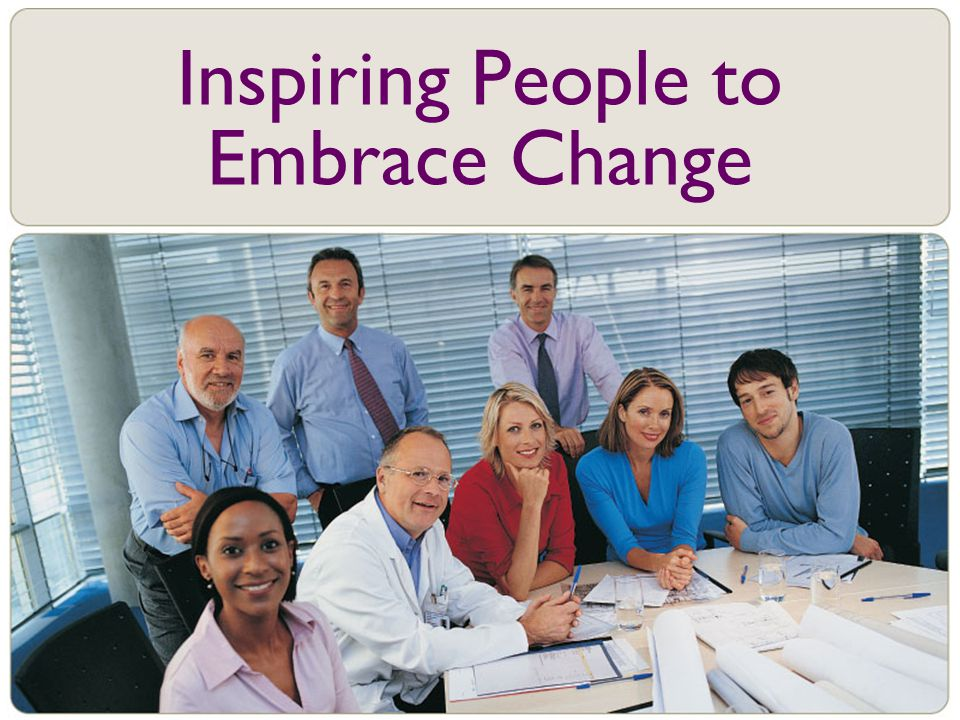 Inspiring People to Embrace Change