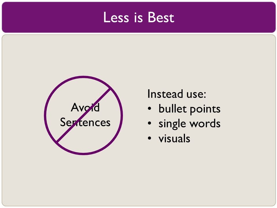 Less is Best Instead use: • bullet points Avoid • single words