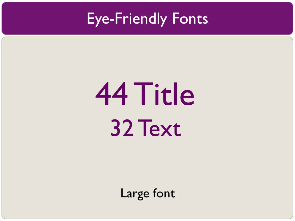 Eye-Friendly Fonts 44 Title 32 Text Large font