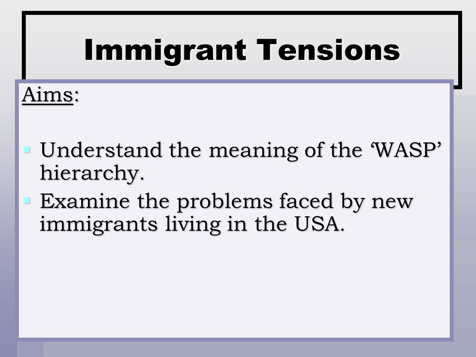 Immigrant Tensions Aims: