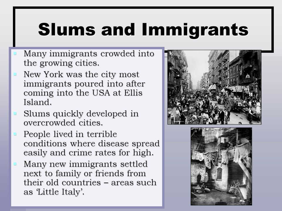 Slums and Immigrants Many immigrants crowded into the growing cities.