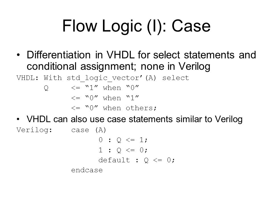 Flow Logic (I): Case Differentiation in VHDL for select statements and conditional assignment; none in Verilog.