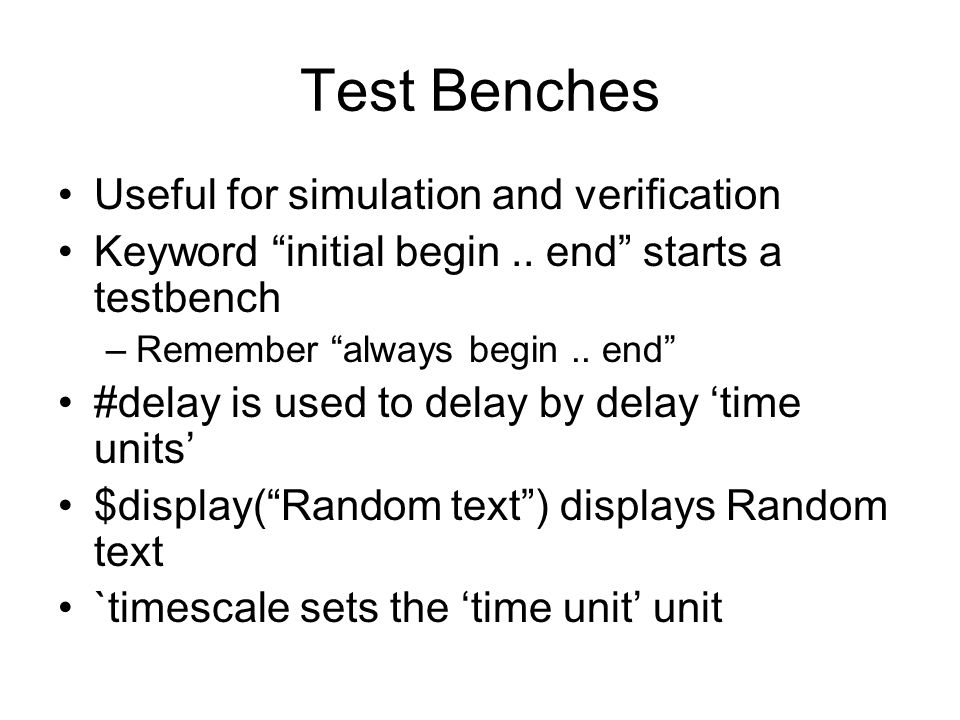 Test Benches Useful for simulation and verification