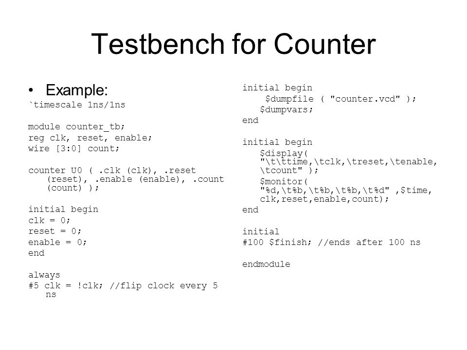 Testbench for Counter Example: `timescale 1ns/1ns module counter_tb;