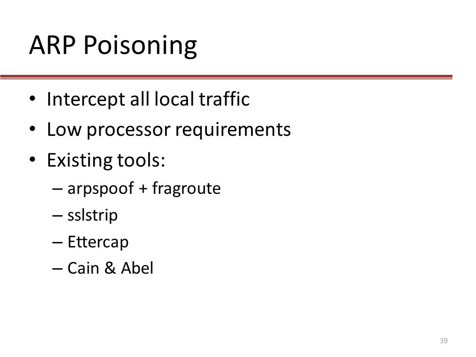 ARP Poisoning Intercept all local traffic Low processor requirements
