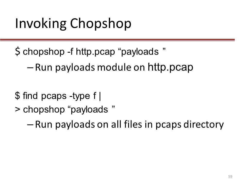 Invoking Chopshop $ chopshop -f http.pcap payloads