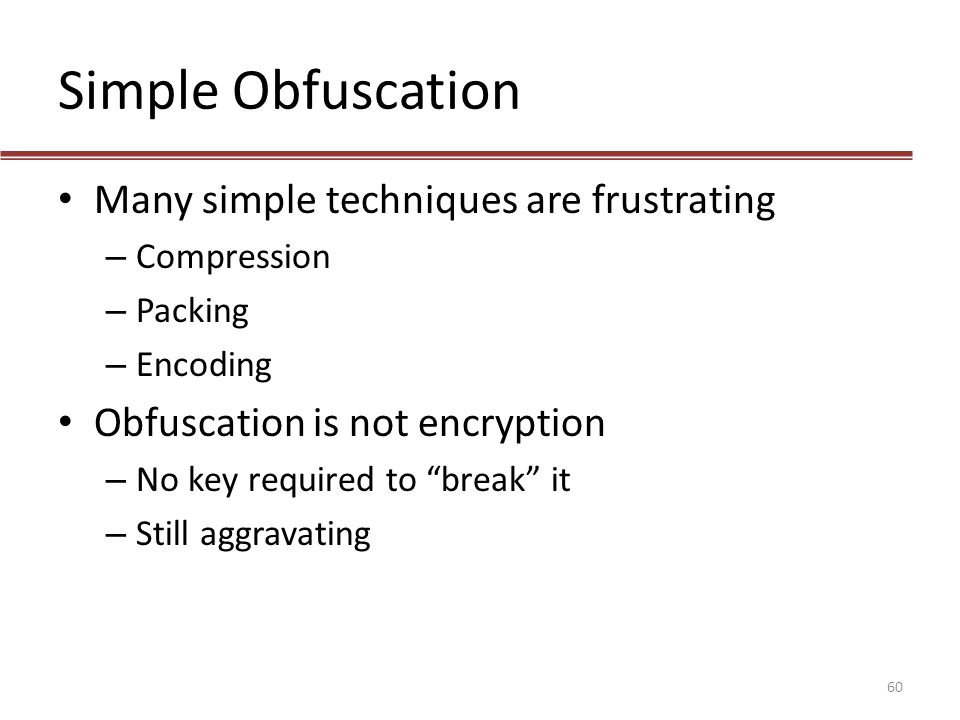 Simple Obfuscation Many simple techniques are frustrating
