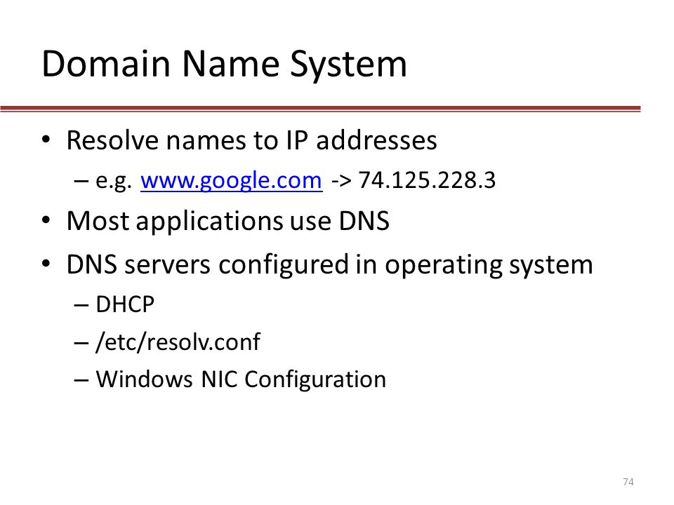 Domain Name System Resolve names to IP addresses