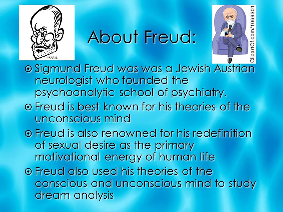 About Freud: Sigmund Freud was was a Jewish Austrian neurologist who founded the psychoanalytic school of psychiatry.