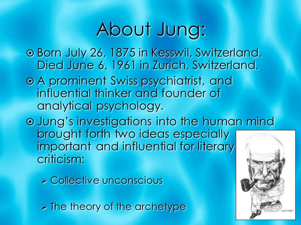 About Jung: Born July 26, 1875 in Kesswil, Switzerland. Died June 6, 1961 in Zurich, Switzerland.