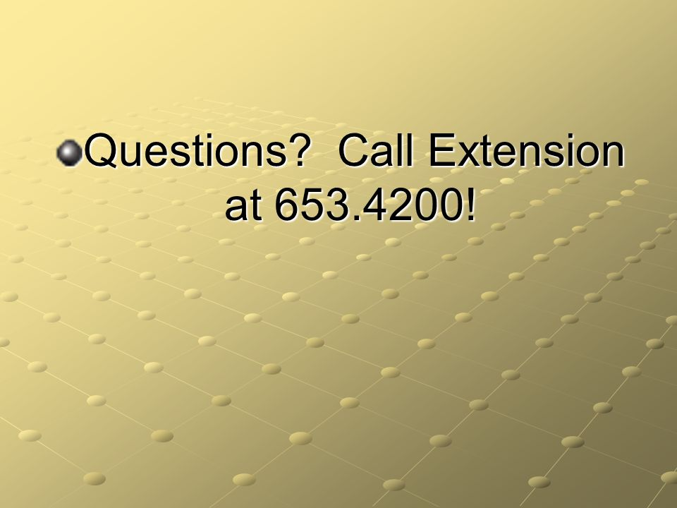 Questions Call Extension at 653.4200!