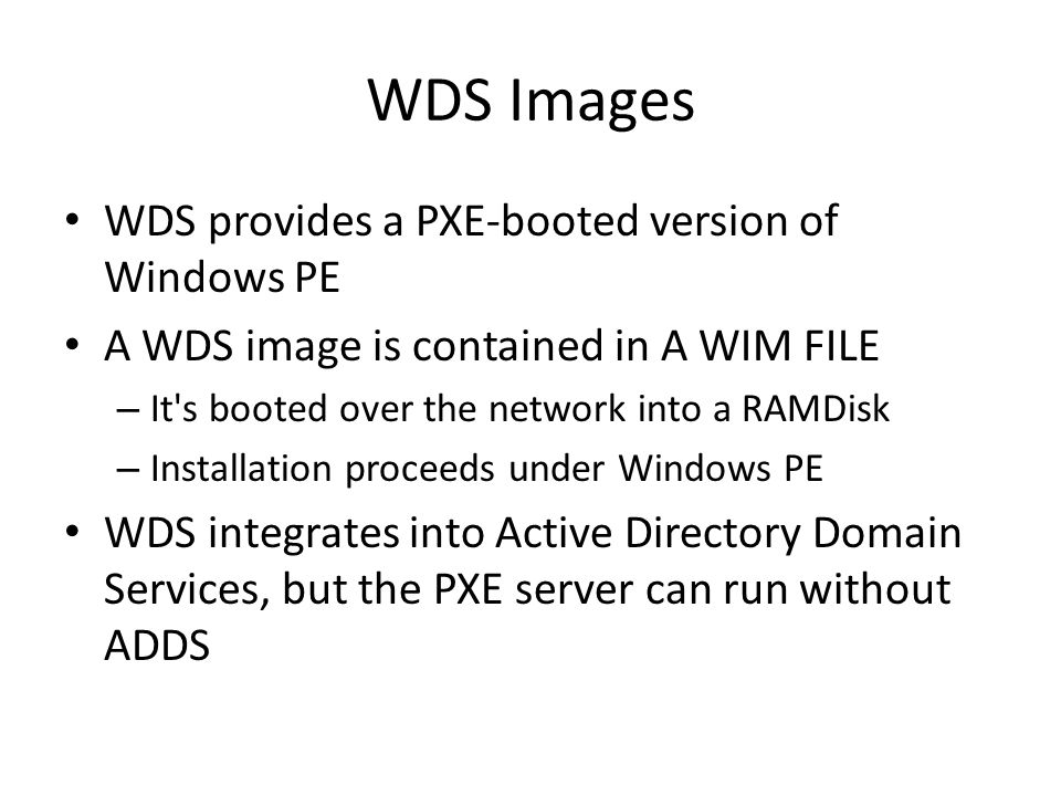 WDS Images WDS provides a PXE-booted version of Windows PE