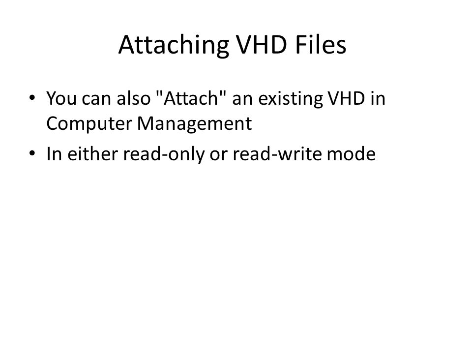 Attaching VHD Files You can also Attach an existing VHD in Computer Management.