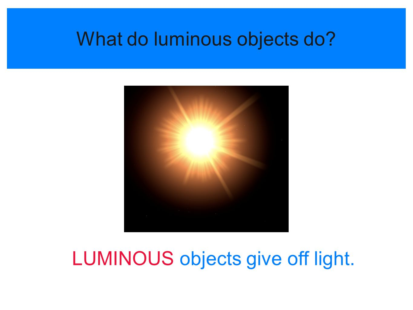 What do luminous objects do