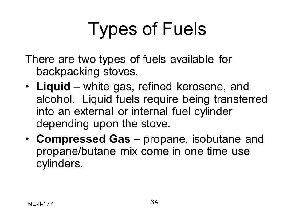 Types of Fuels There are two types of fuels available for backpacking stoves.