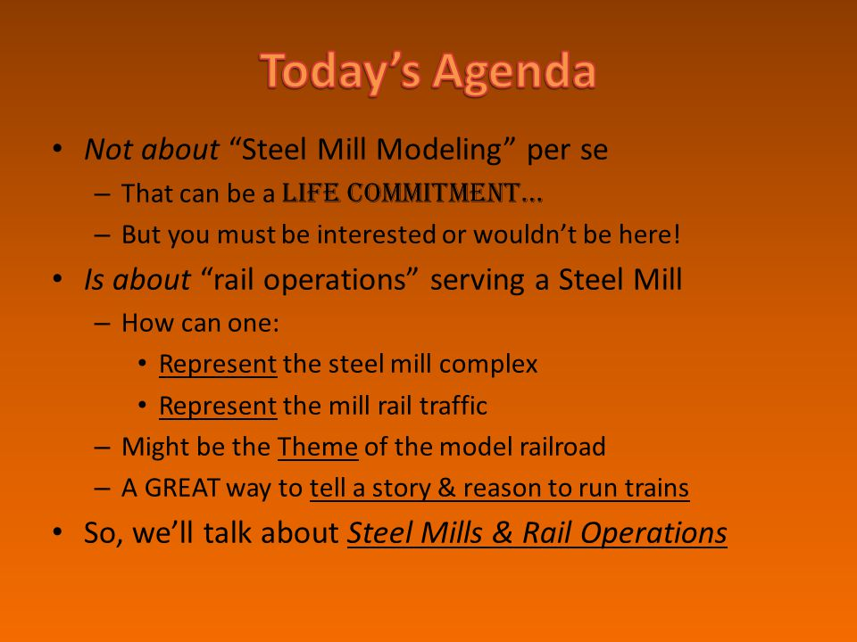 Today's Agenda Not about Steel Mill Modeling per se