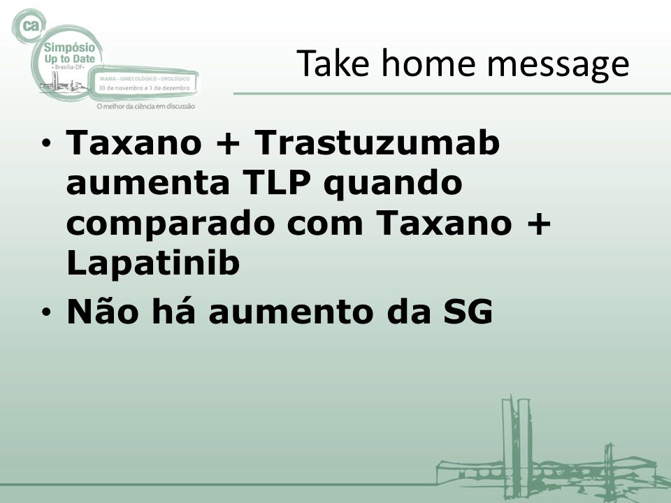 Take home message Taxano + Trastuzumab aumenta TLP quando comparado com Taxano + Lapatinib.