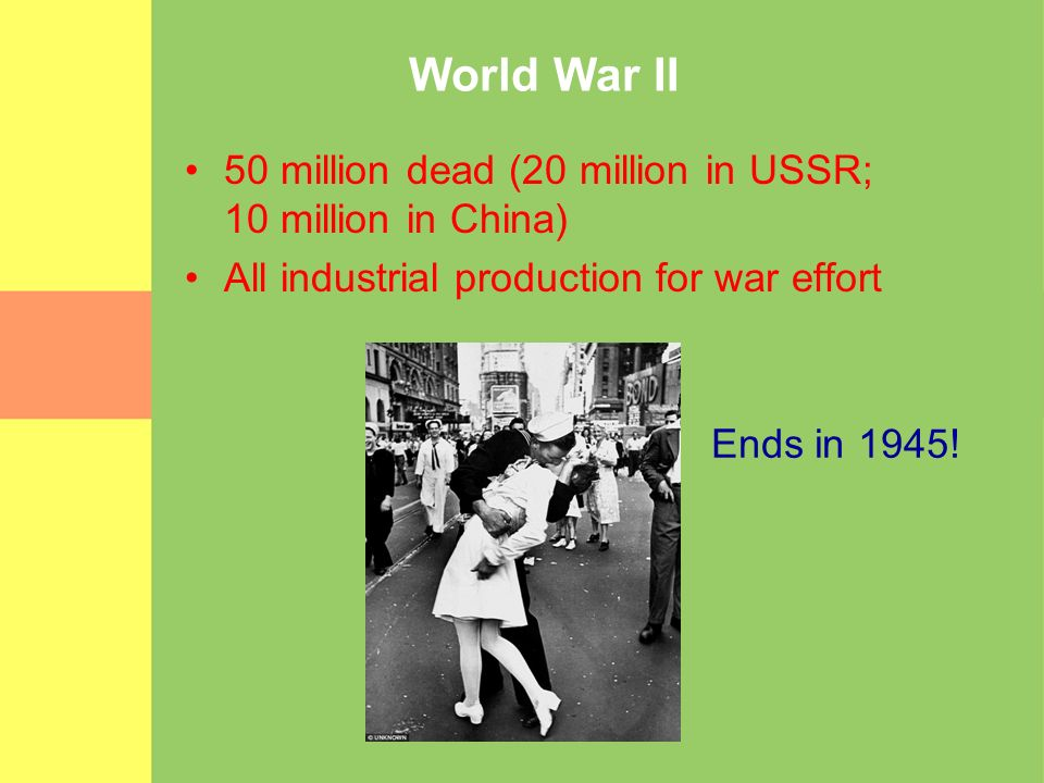 World War II 50 million dead (20 million in USSR; 10 million in China)