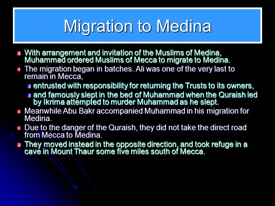 Migration to Medina With arrangement and invitation of the Muslims of Medina, Muhammad ordered Muslims of Mecca to migrate to Medina.