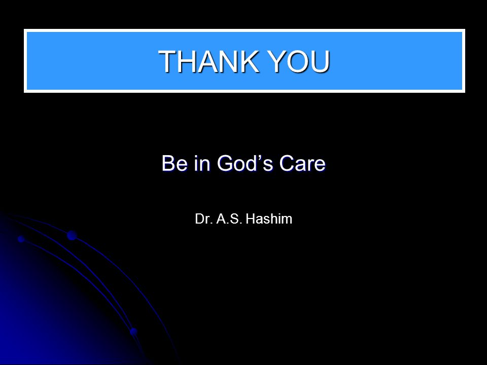 THANK YOU Be in God's Care Dr. A.S. Hashim