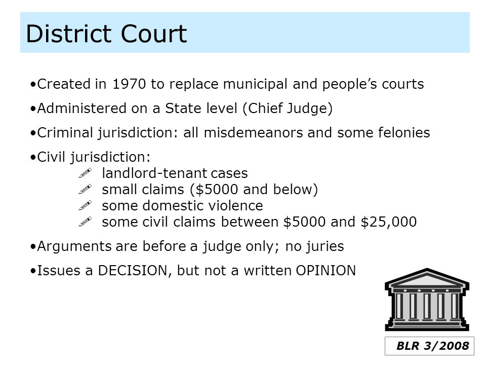 District Court Created in 1970 to replace municipal and people's courts. Administered on a State level (Chief Judge)