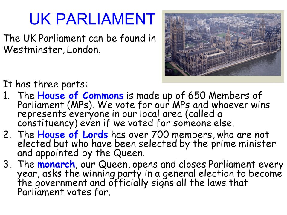 UK PARLIAMENT The UK Parliament can be found in Westminster, London.