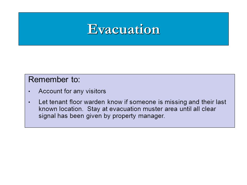 Evacuation Remember to: Account for any visitors