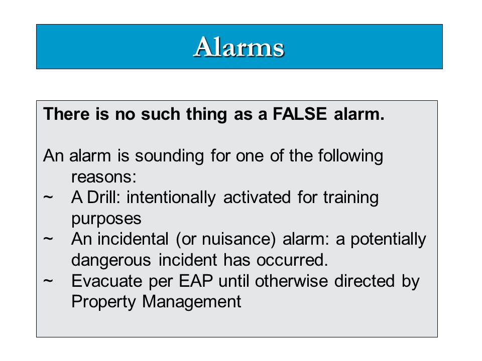 Alarms There is no such thing as a FALSE alarm.