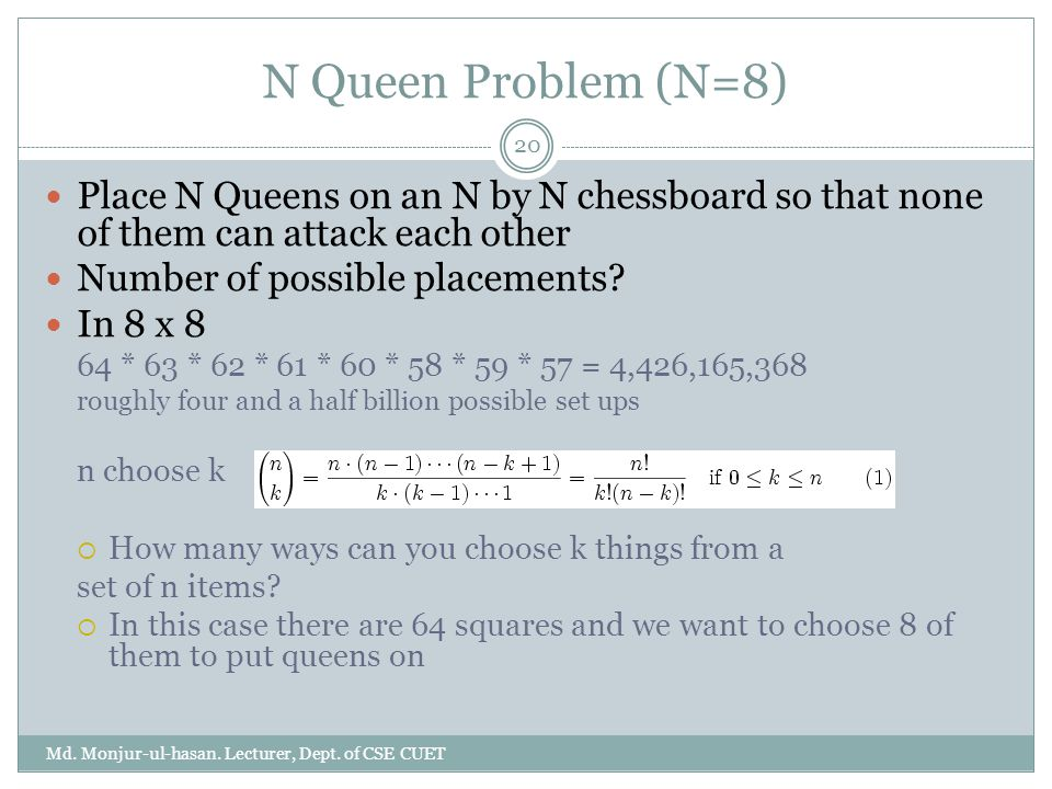 N Queen Problem (N=8) Place N Queens on an N by N chessboard so that none of them can attack each other.