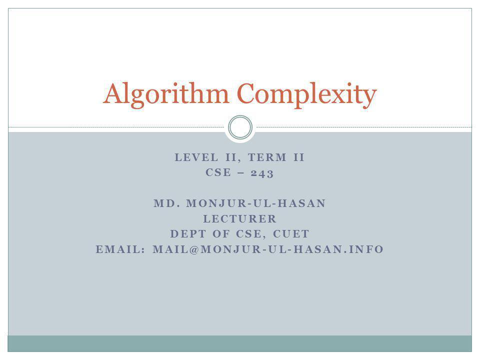 Algorithm Complexity Level II, Term ii CSE – 243 Md. Monjur-ul-hasan