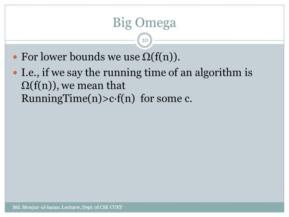 Big Omega For lower bounds we use Ω(f(n)).